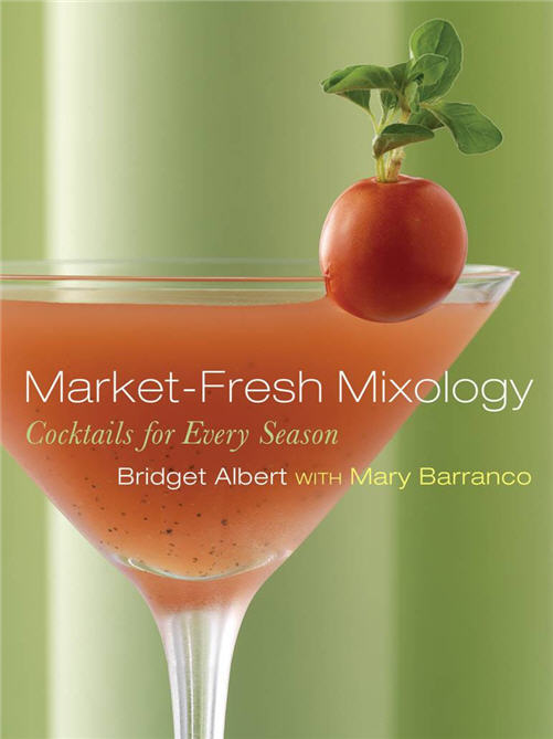 Market-Fresh Mixology by Bridget Albert